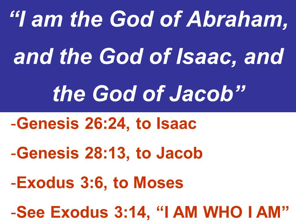 I am the God of Abraham, and the God of Isaac, and the God of Jacob
