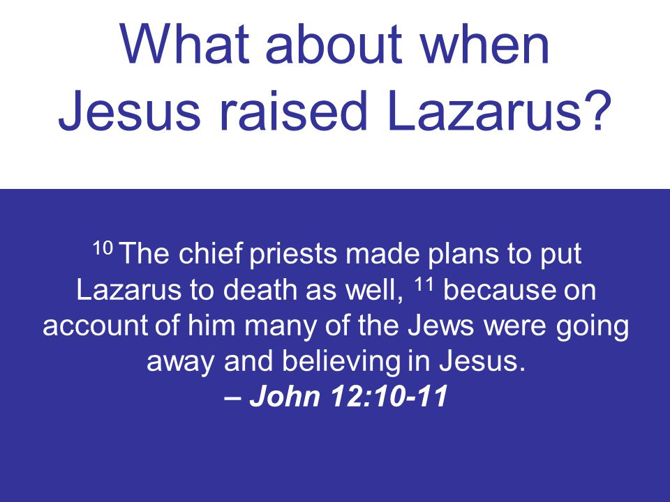 What about when Jesus raised Lazarus