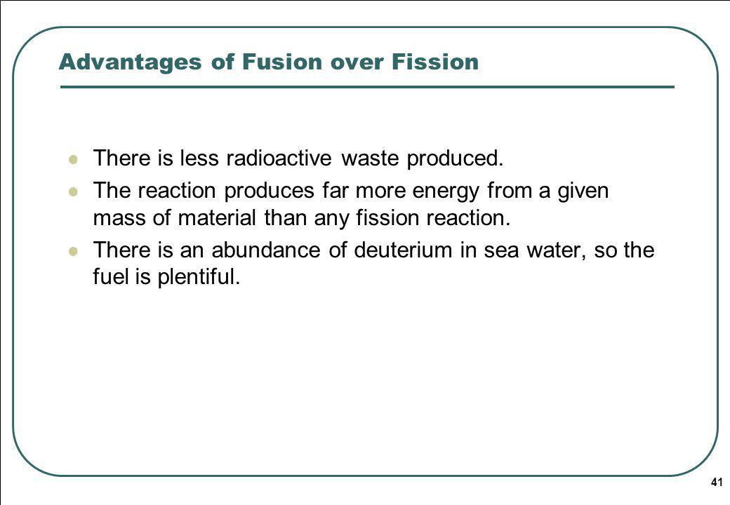 Advantages of Fusion over Fission
