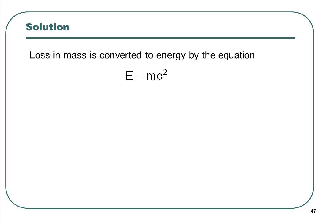 Solution Loss in mass is converted to energy by the equation