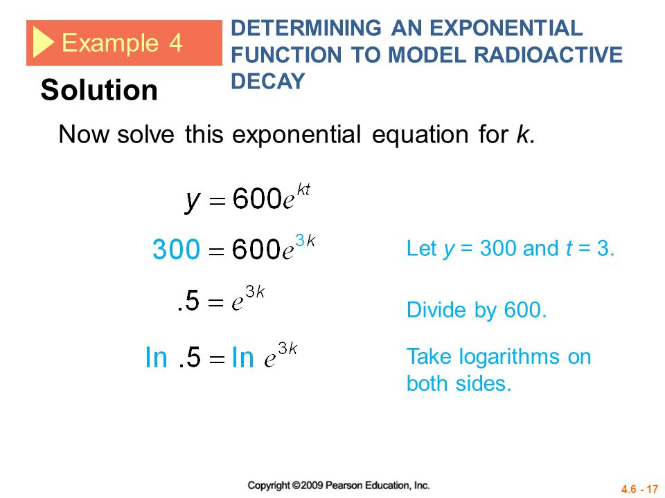 Solution Example 4 Now solve this exponential equation for k.