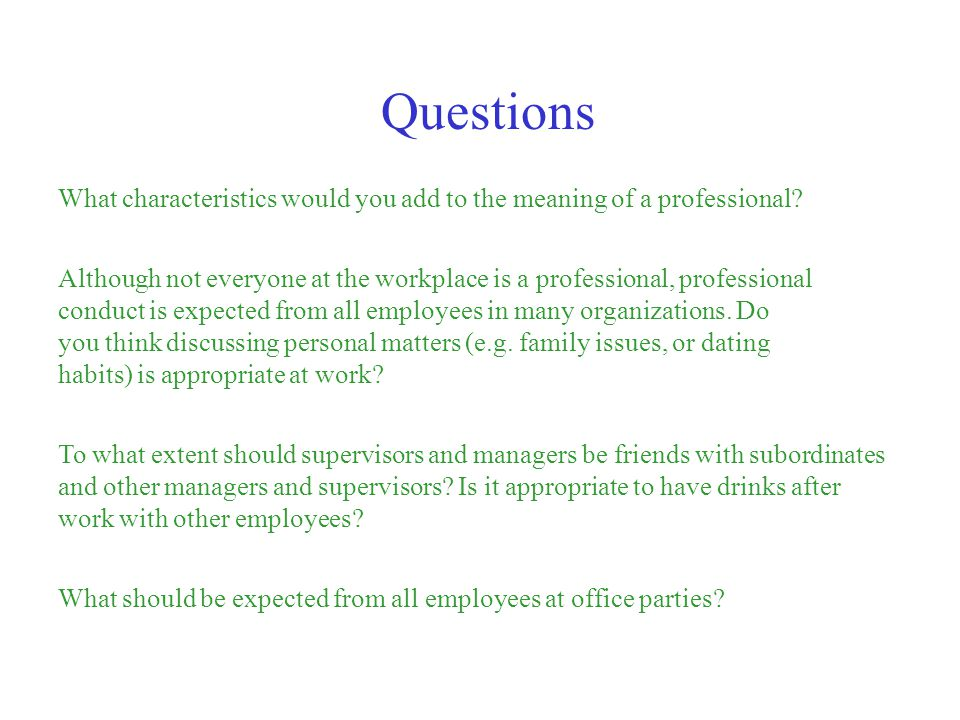 Questions What characteristics would you add to the meaning of a professional
