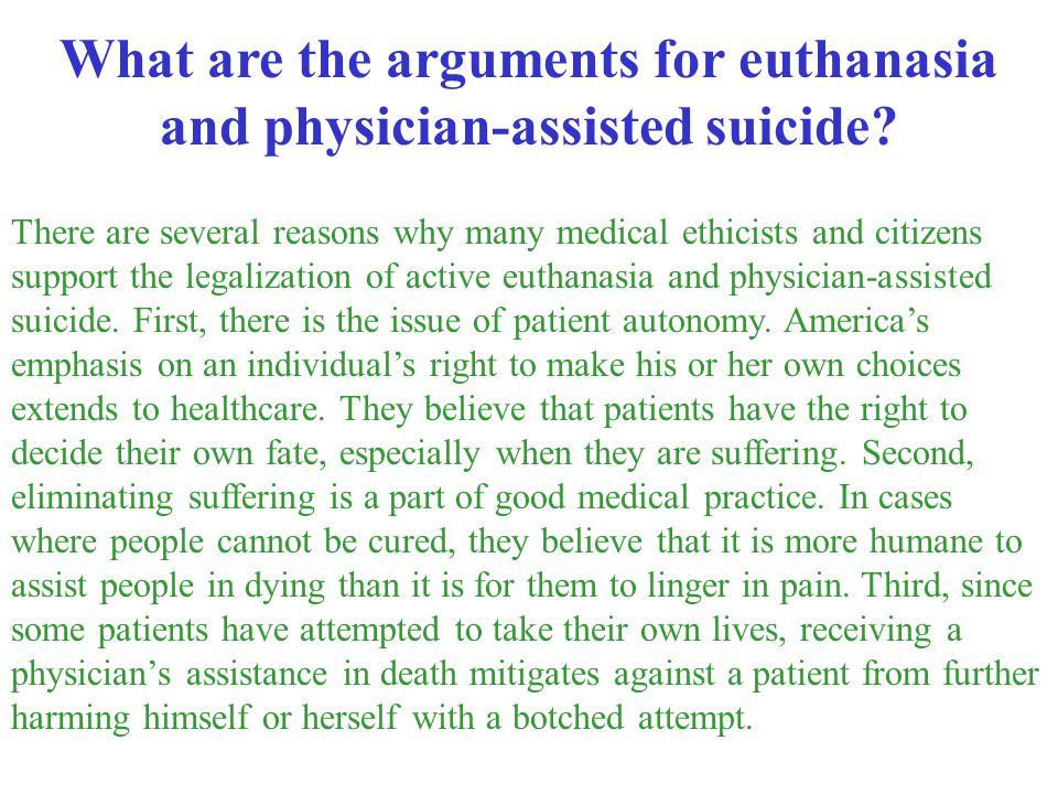 What are the arguments for euthanasia and physician-assisted suicide
