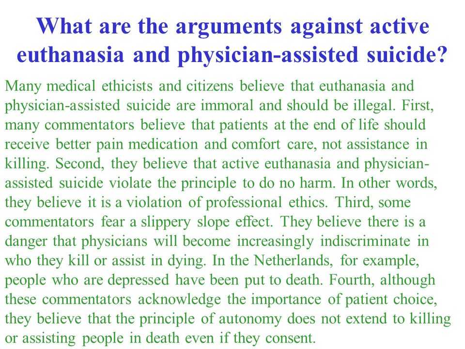 What are the arguments against active euthanasia and physician-assisted suicide