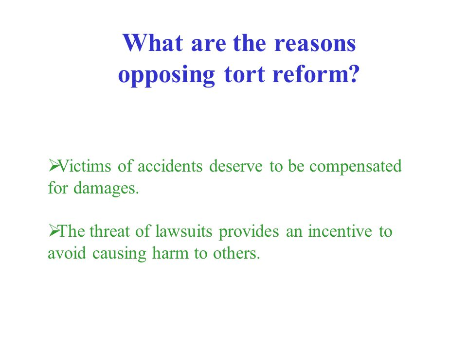 What are the reasons opposing tort reform
