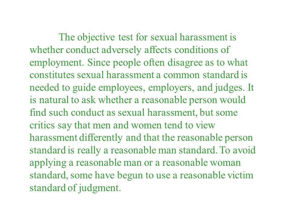 The objective test for sexual harassment is whether conduct adversely affects conditions of employment.