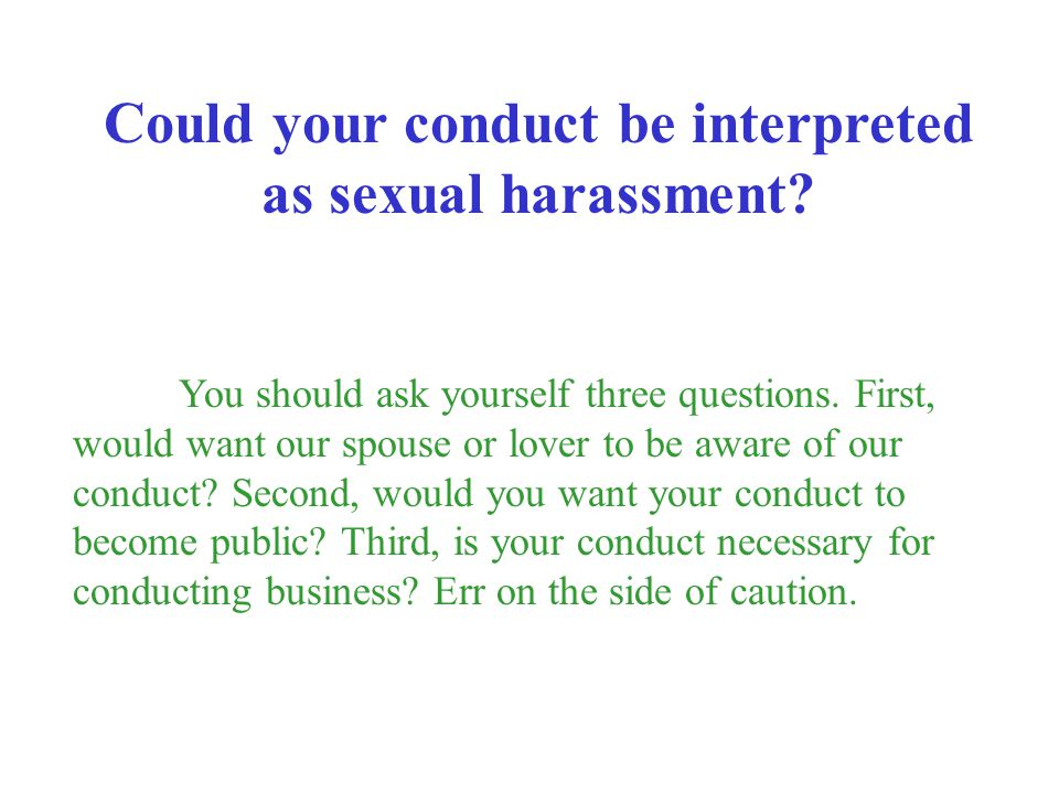 Could your conduct be interpreted as sexual harassment