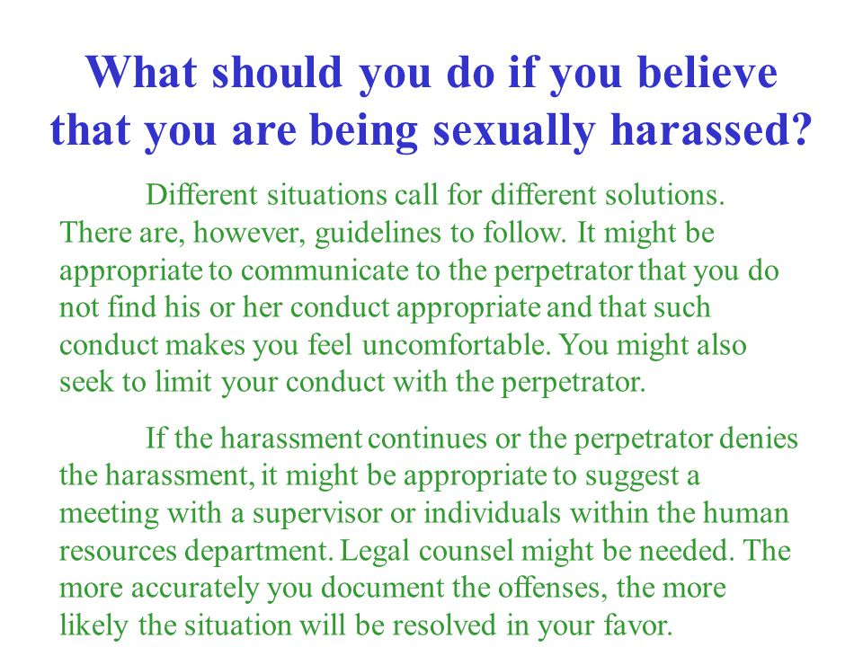 What should you do if you believe that you are being sexually harassed