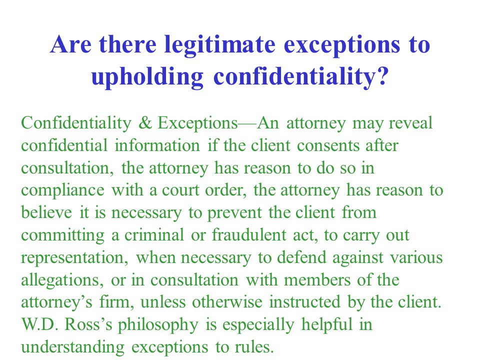 Are there legitimate exceptions to upholding confidentiality