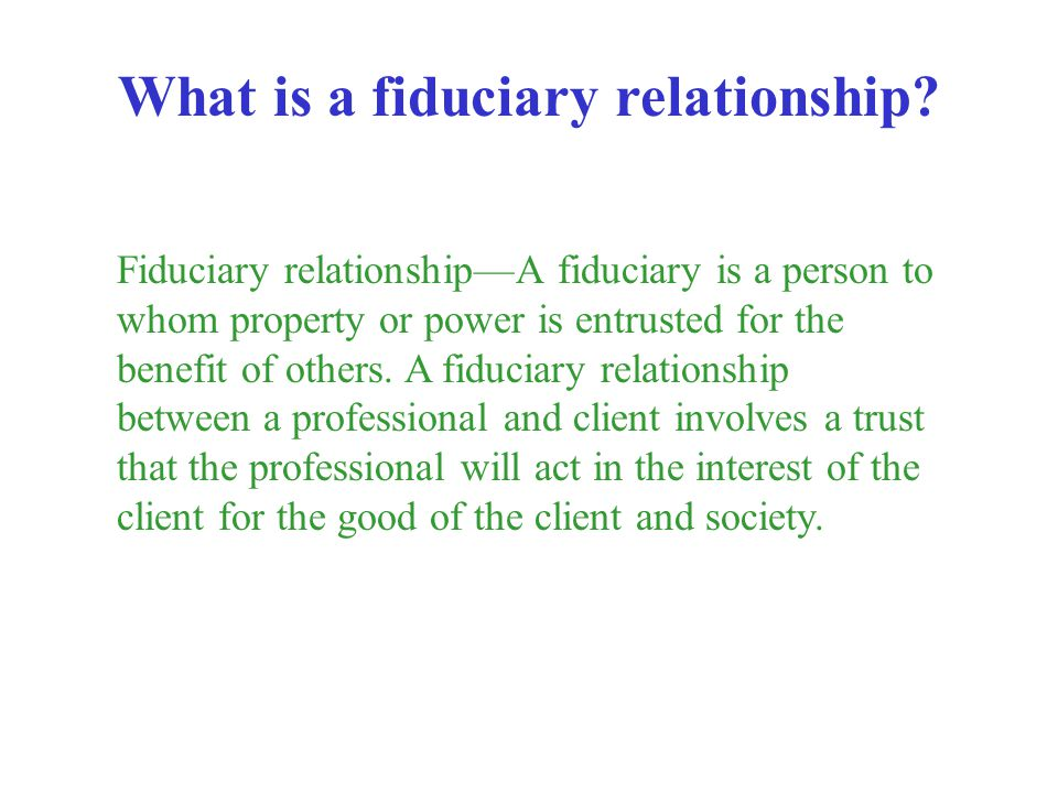 What is a fiduciary relationship