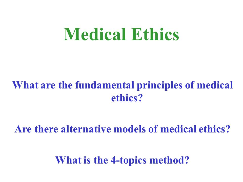 Medical Ethics What are the fundamental principles of medical ethics