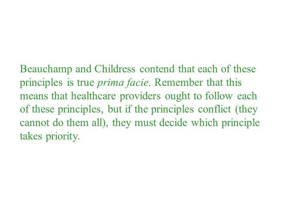 Beauchamp and Childress contend that each of these principles is true prima facie.