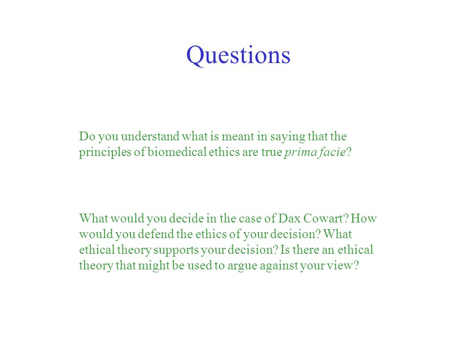 Questions Do you understand what is meant in saying that the principles of biomedical ethics are true prima facie