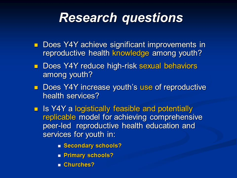 Research questions Does Y4Y achieve significant improvements in reproductive health knowledge among youth