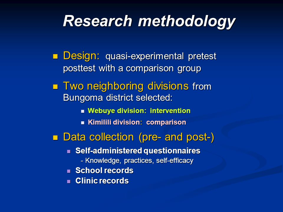 Research methodology Design: quasi-experimental pretest posttest with a comparison group. Two neighboring divisions from Bungoma district selected: