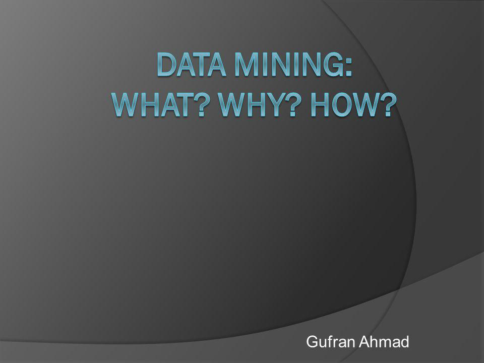 Data Mining: What WHY HOW