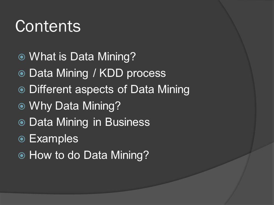 Contents What is Data Mining Data Mining / KDD process