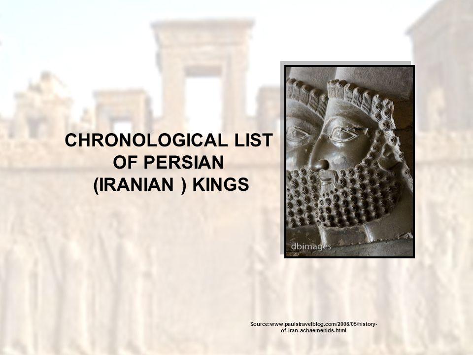CHRONOLOGICAL LIST OF PERSIAN (IRANIAN ) KINGS