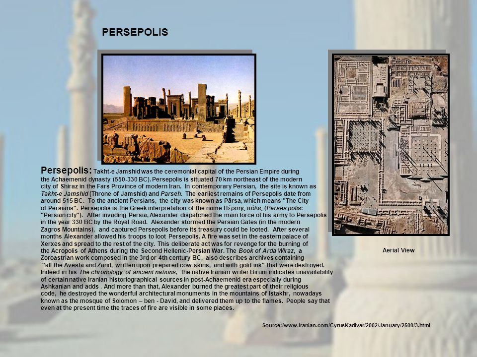 PERSEPOLIS Persepolis: Takht-e Jamshid was the ceremonial capital of the Persian Empire during.