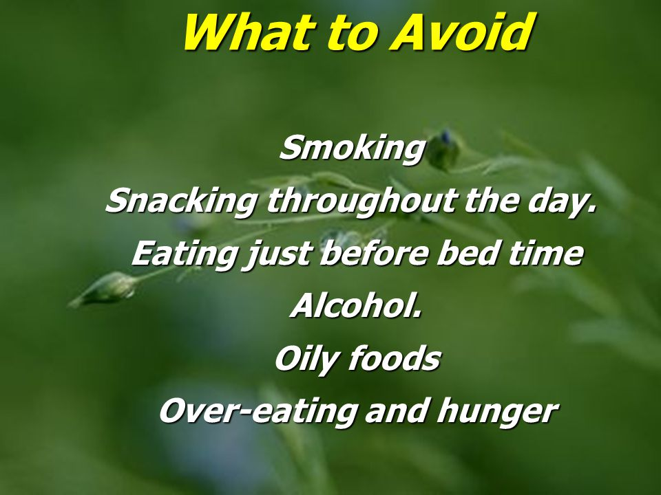 What to Avoid Smoking Snacking throughout the day.