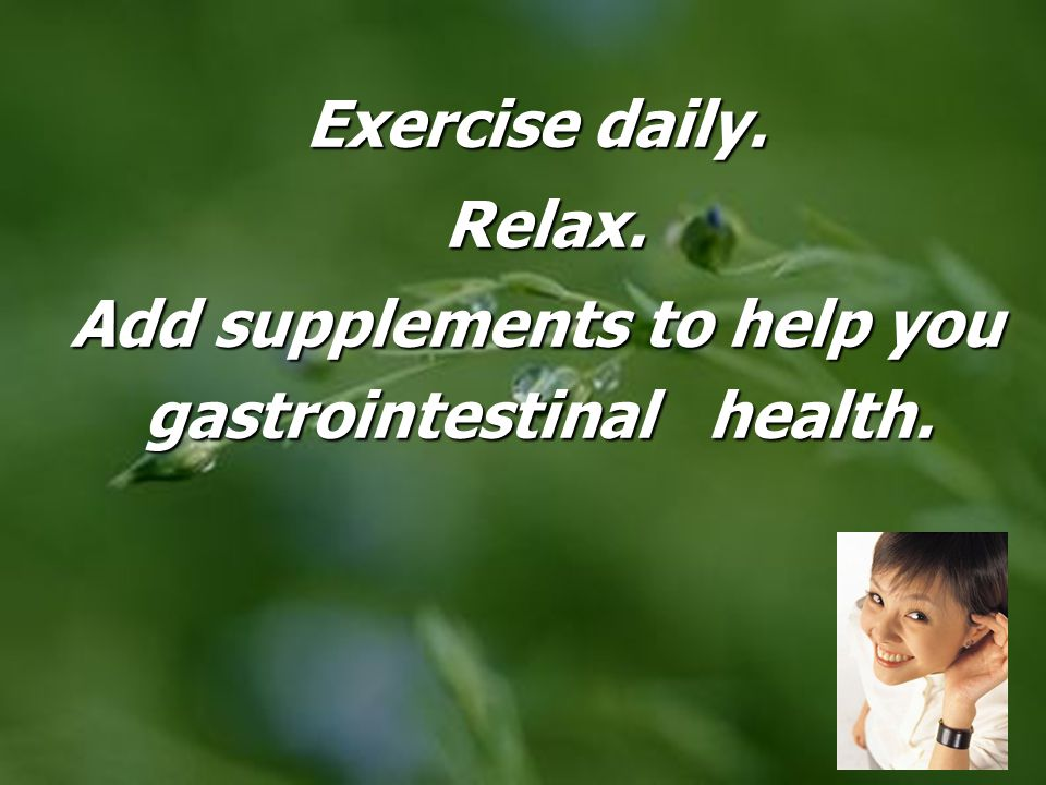 Add supplements to help you gastrointestinal health.