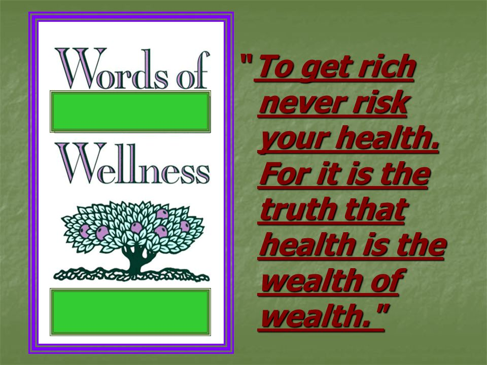 To get rich never risk your health