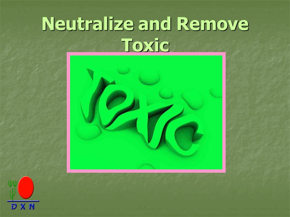 Neutralize and Remove Toxic