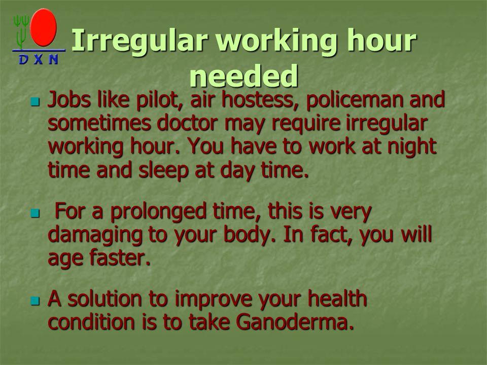 Irregular working hour needed