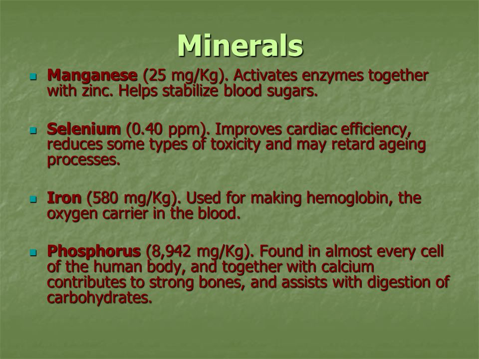 Minerals Manganese (25 mg/Kg). Activates enzymes together with zinc. Helps stabilize blood sugars.
