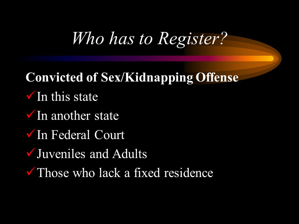 Who has to Register Convicted of Sex/Kidnapping Offense In this state