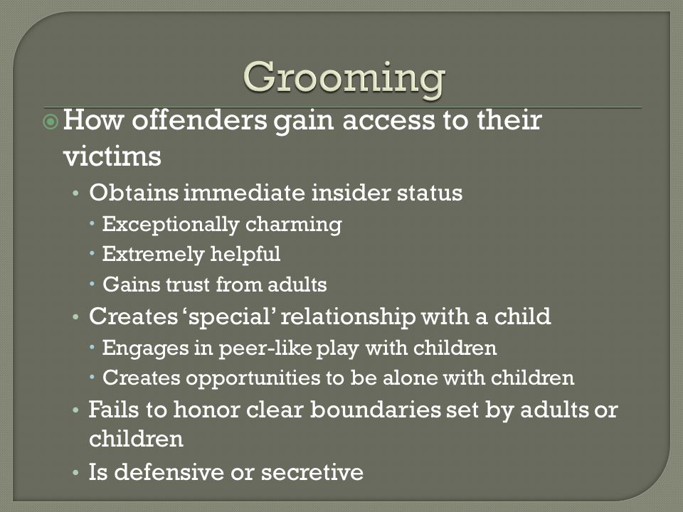 Grooming How offenders gain access to their victims