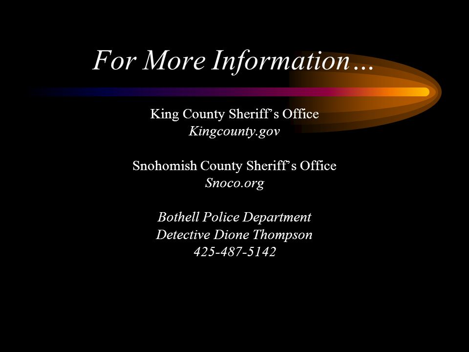 For More Information… King County Sheriff's Office Kingcounty.gov
