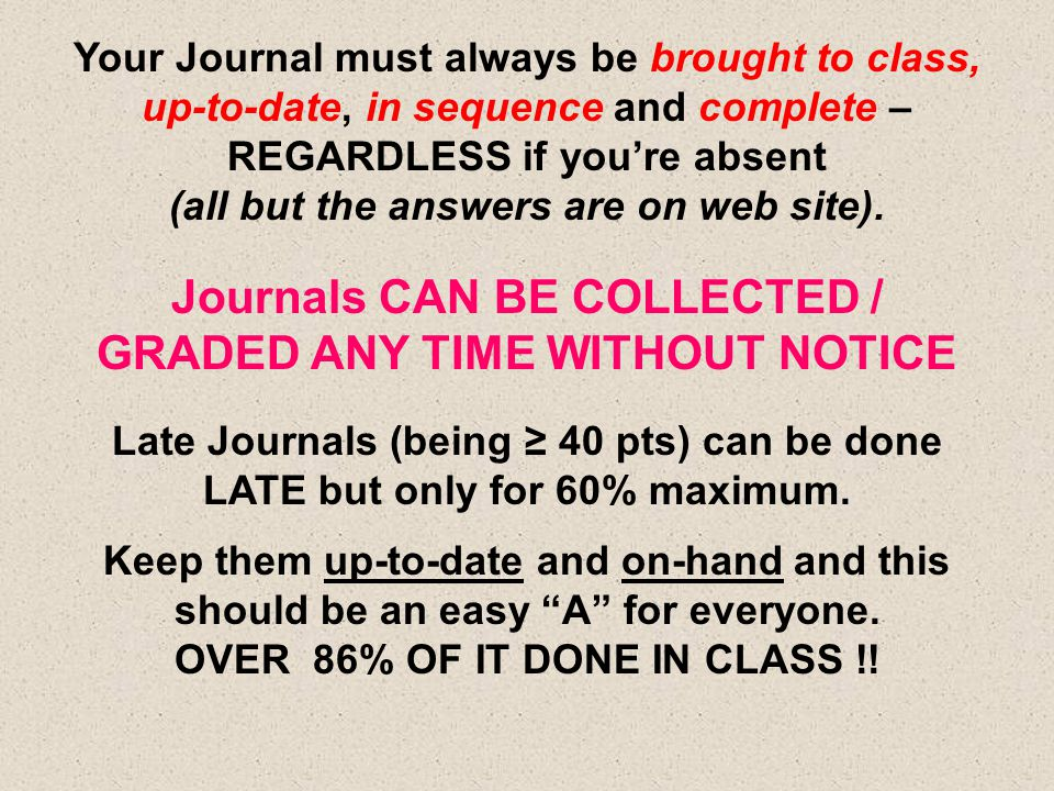 Journals CAN BE COLLECTED / GRADED ANY TIME WITHOUT NOTICE