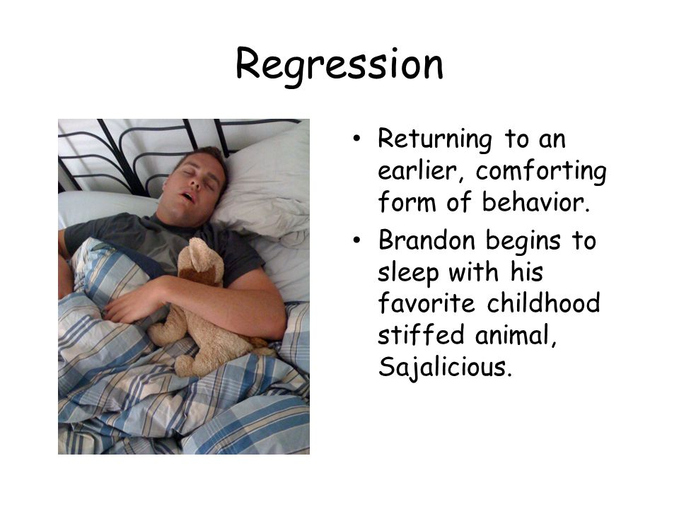 Regression Returning to an earlier, comforting form of behavior.