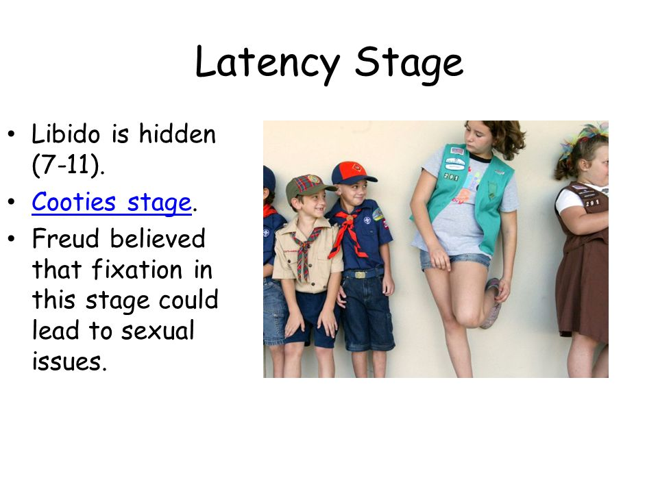 Latency Stage Libido is hidden (7-11). Cooties stage.
