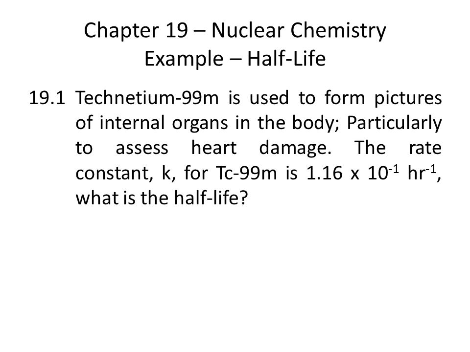 Chapter 19 – Nuclear Chemistry Example – Half-Life