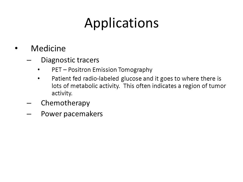 Applications Medicine Diagnostic tracers Chemotherapy Power pacemakers