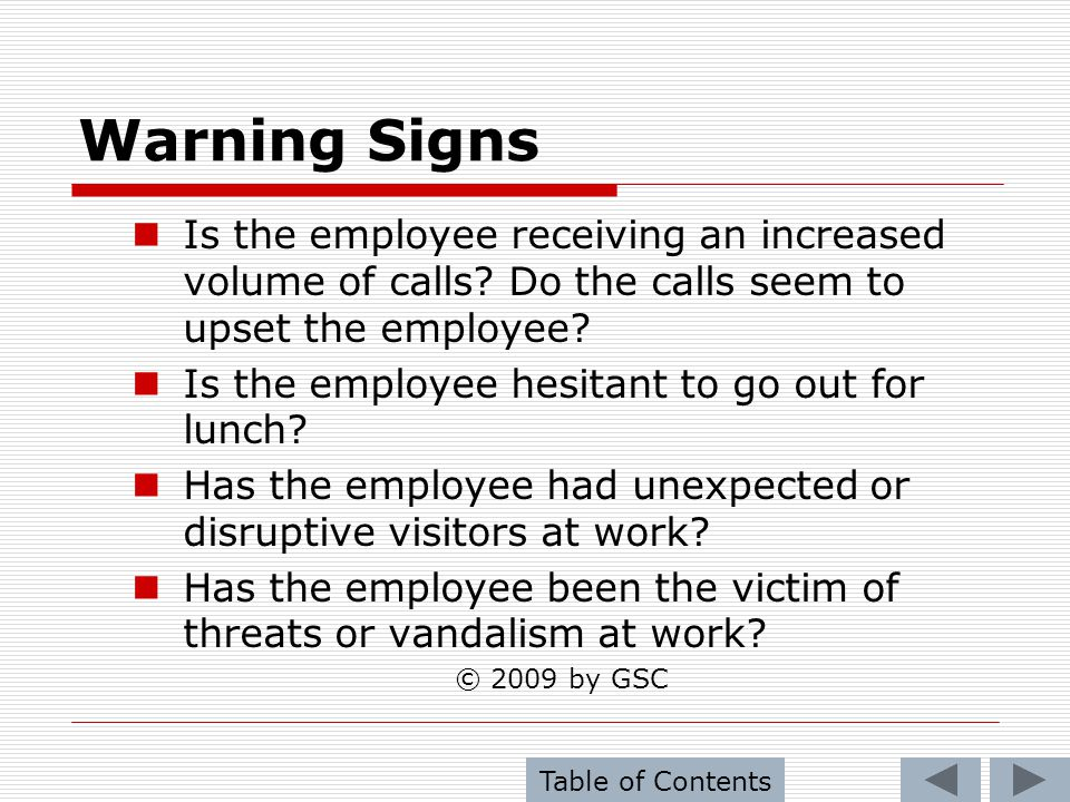 Warning Signs Is the employee receiving an increased volume of calls Do the calls seem to upset the employee