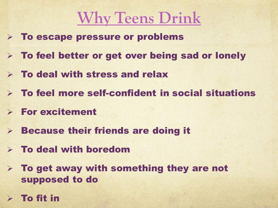 Why Teens Drink To escape pressure or problems