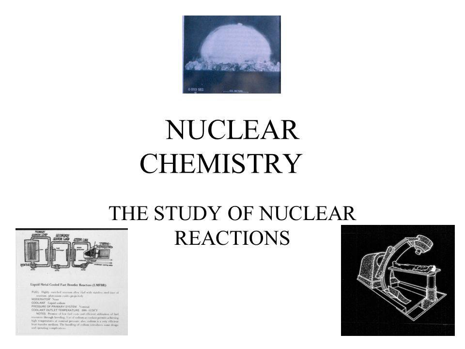 THE STUDY OF NUCLEAR REACTIONS