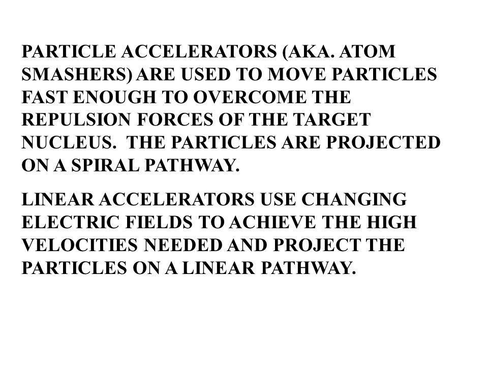 PARTICLE ACCELERATORS (AKA