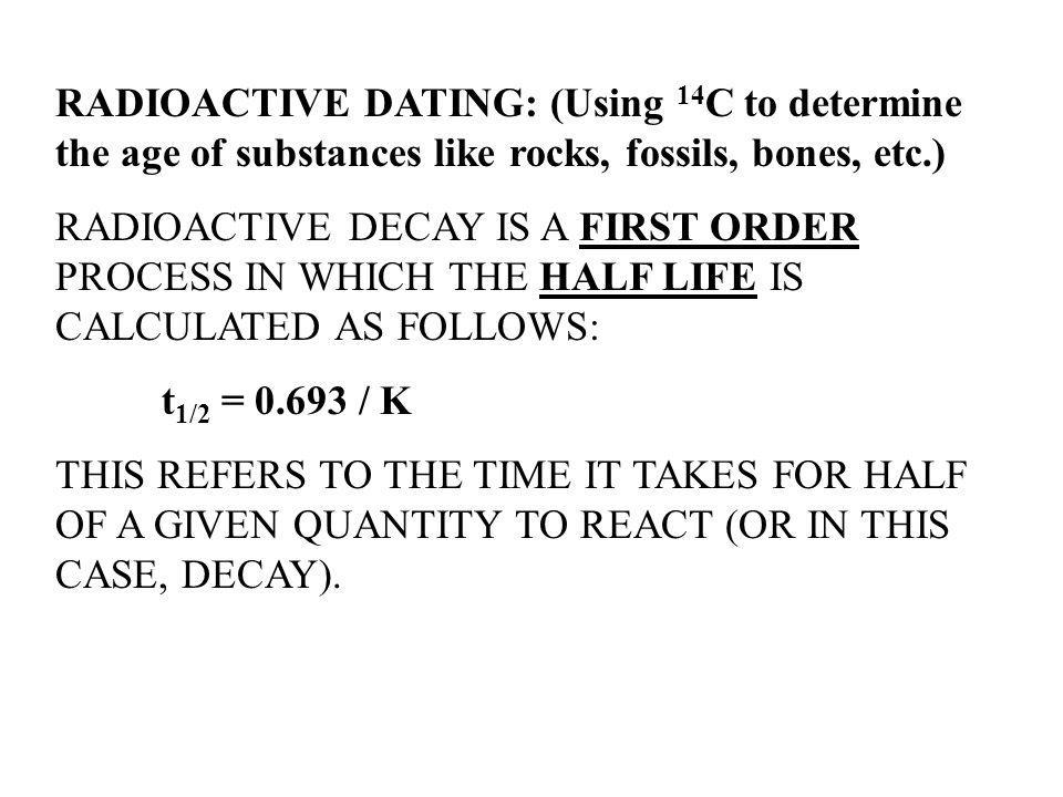 RADIOACTIVE DATING: (Using 14C to determine the age of substances like rocks, fossils, bones, etc.)