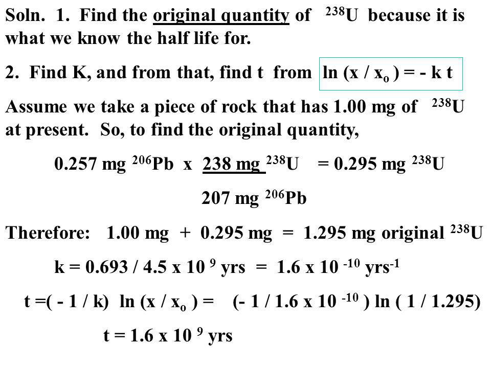 Soln. 1. Find the original quantity of 238U because it is what we know the half life for.