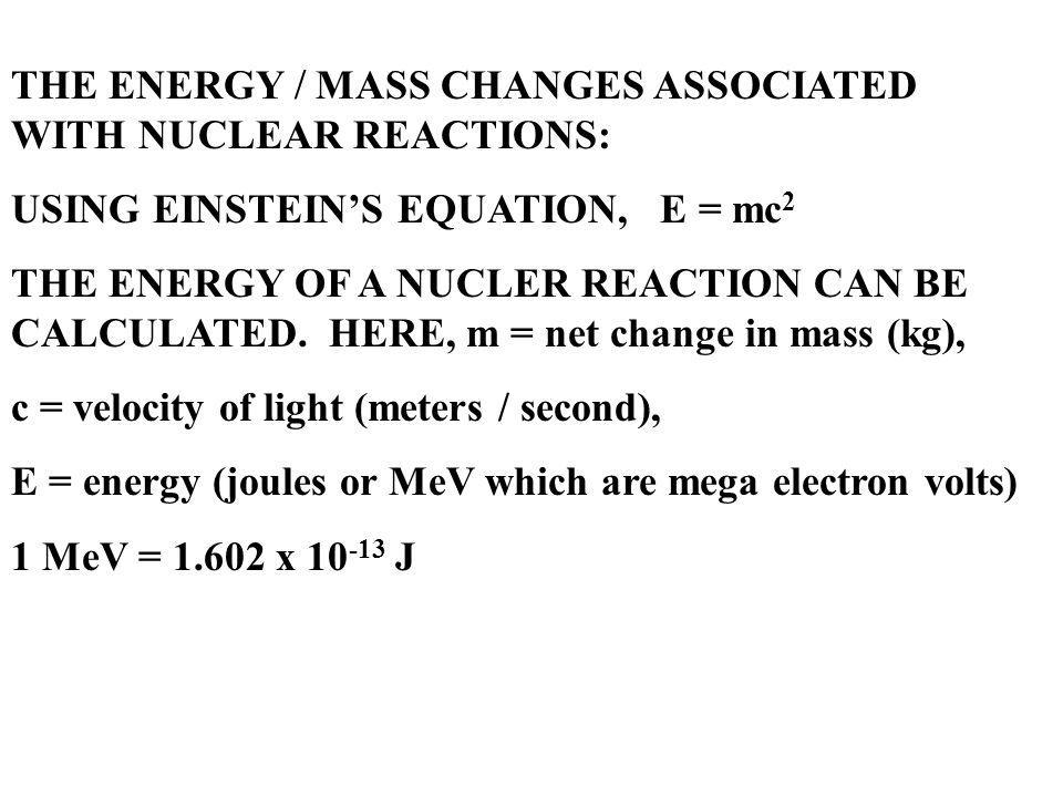 THE ENERGY / MASS CHANGES ASSOCIATED WITH NUCLEAR REACTIONS: