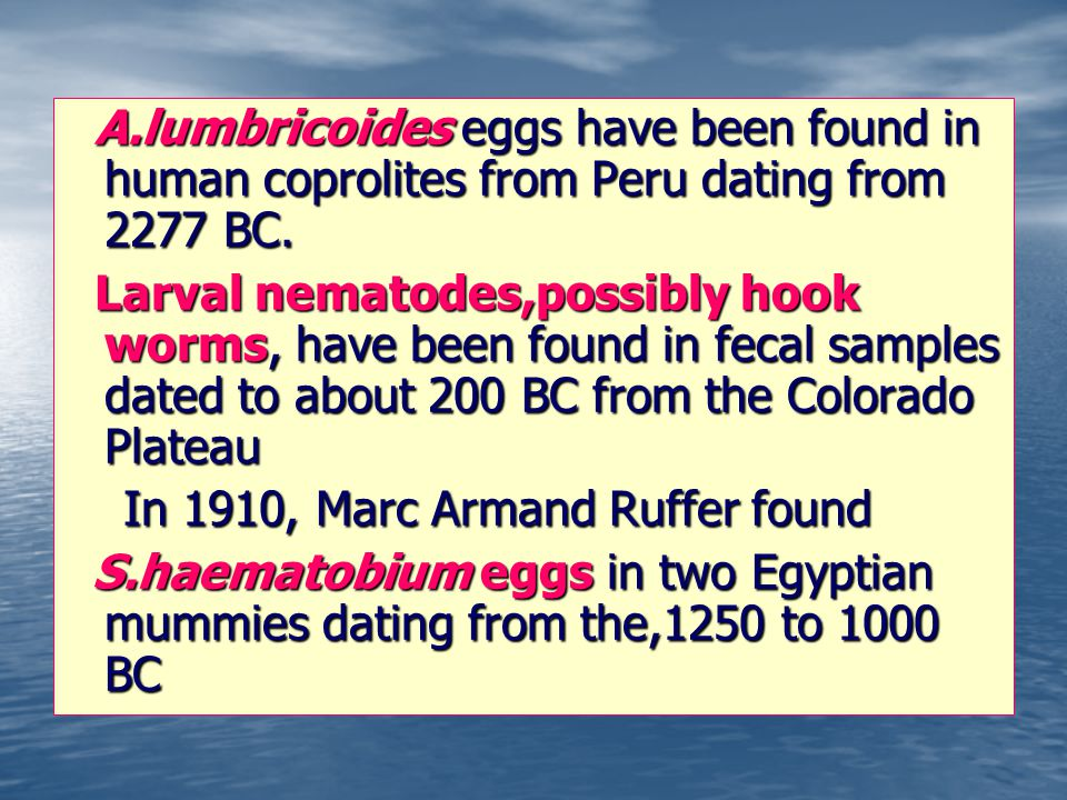 A.lumbricoides eggs have been found in human coprolites from Peru dating from 2277 BC.
