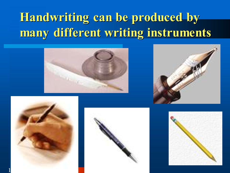 Handwriting can be produced by many different writing instruments