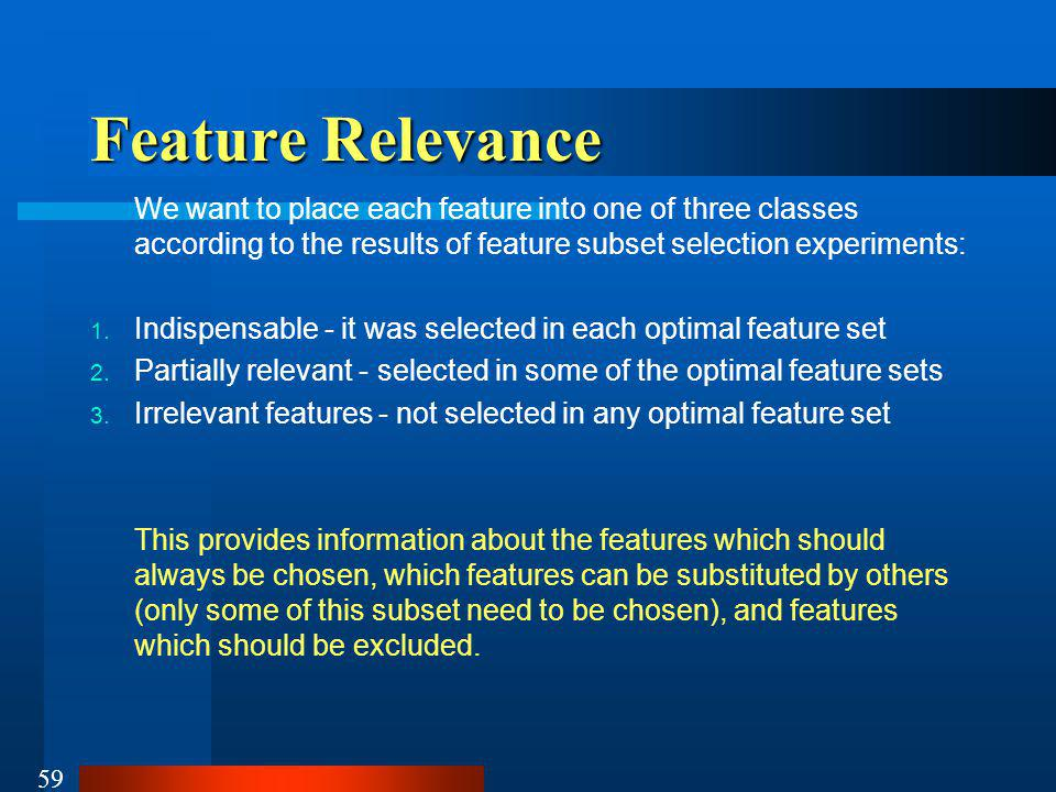 Feature Relevance We want to place each feature into one of three classes according to the results of feature subset selection experiments: