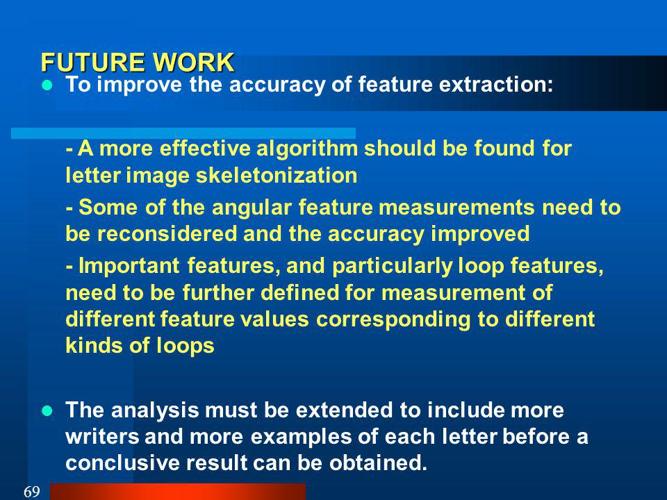 FUTURE WORK To improve the accuracy of feature extraction: