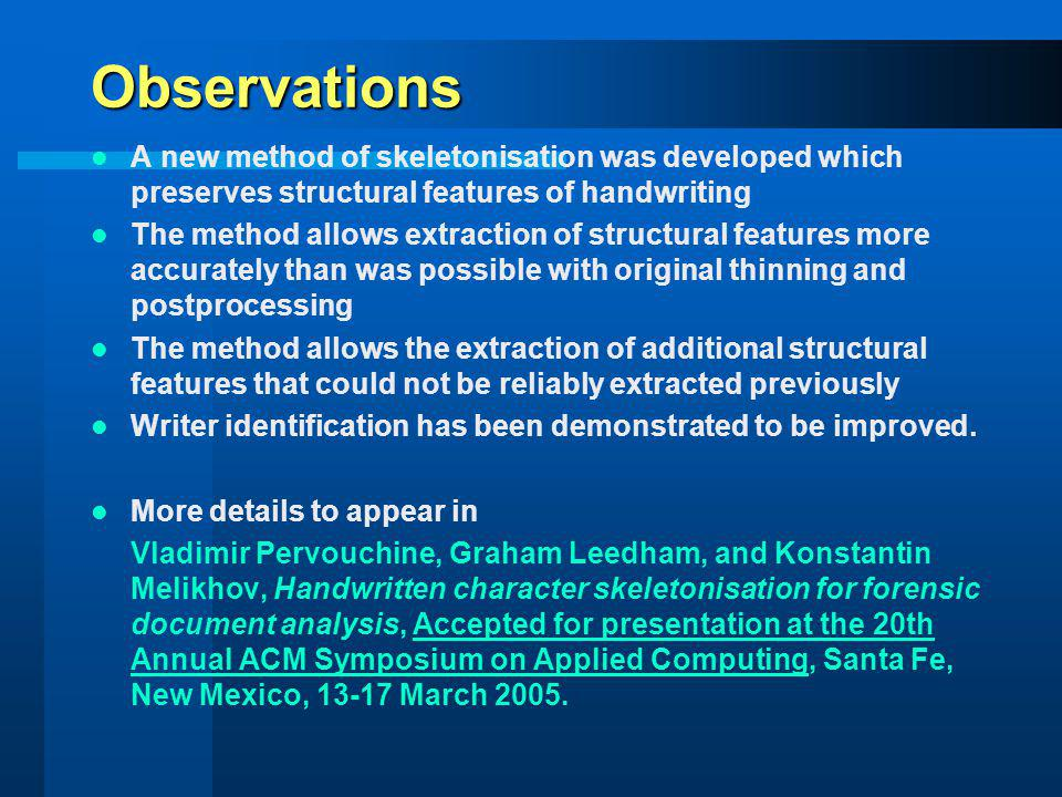 Observations A new method of skeletonisation was developed which preserves structural features of handwriting.