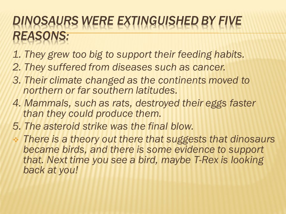 Dinosaurs were extinguished by five reasons: